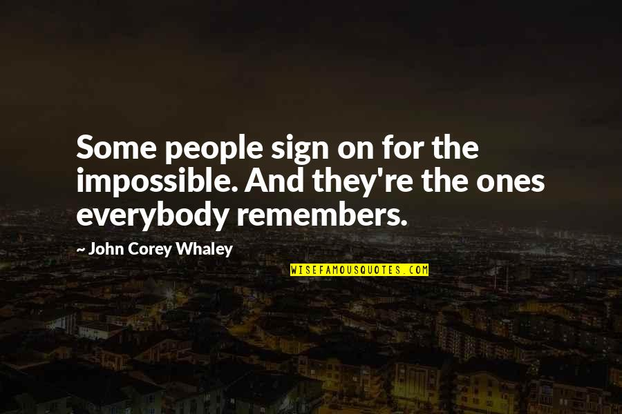 Whaley Quotes By John Corey Whaley: Some people sign on for the impossible. And