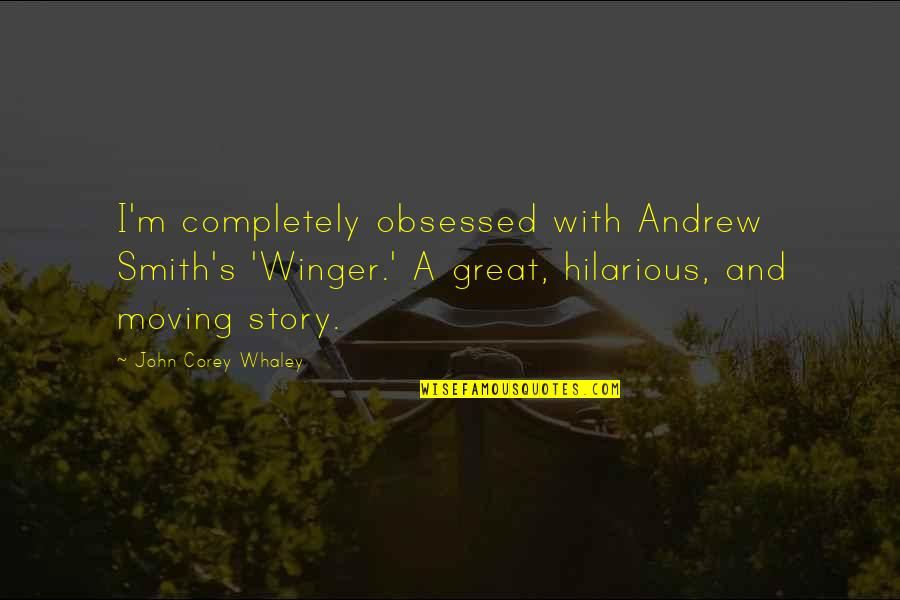 Whaley Quotes By John Corey Whaley: I'm completely obsessed with Andrew Smith's 'Winger.' A