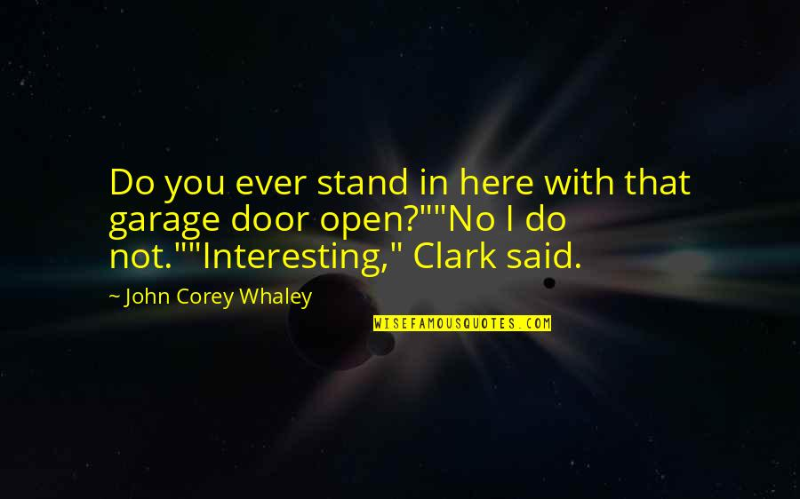 Whaley Quotes By John Corey Whaley: Do you ever stand in here with that