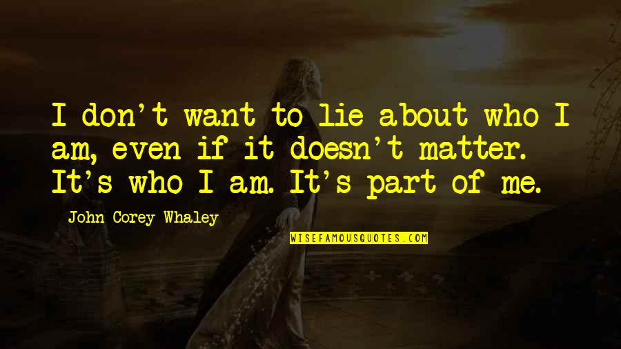 Whaley Quotes By John Corey Whaley: I don't want to lie about who I