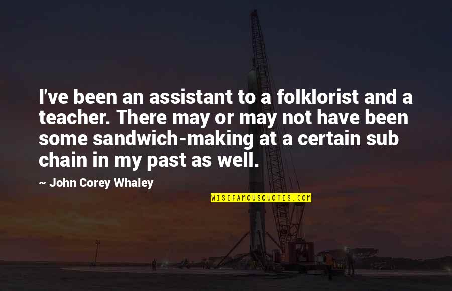 Whaley Quotes By John Corey Whaley: I've been an assistant to a folklorist and