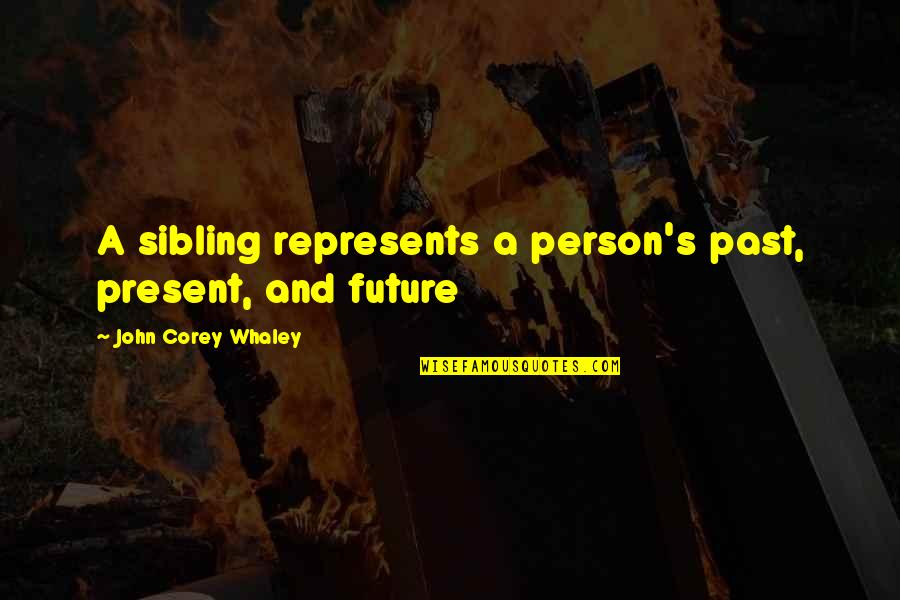 Whaley Quotes By John Corey Whaley: A sibling represents a person's past, present, and
