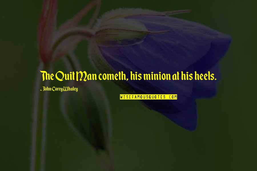 Whaley Quotes By John Corey Whaley: The Quit Man cometh, his minion at his