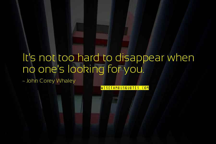 Whaley Quotes By John Corey Whaley: It's not too hard to disappear when no