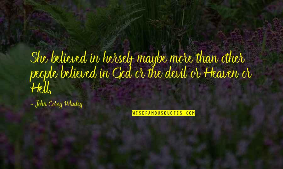 Whaley Quotes By John Corey Whaley: She believed in herself maybe more than other
