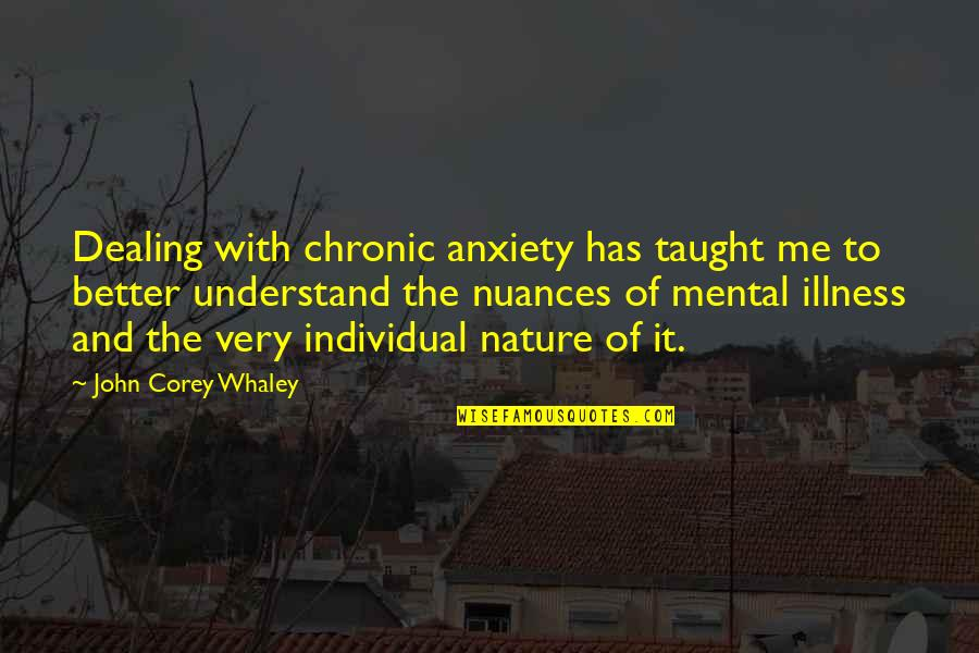 Whaley Quotes By John Corey Whaley: Dealing with chronic anxiety has taught me to