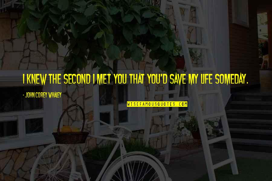Whaley Quotes By John Corey Whaley: I knew the second I met you that