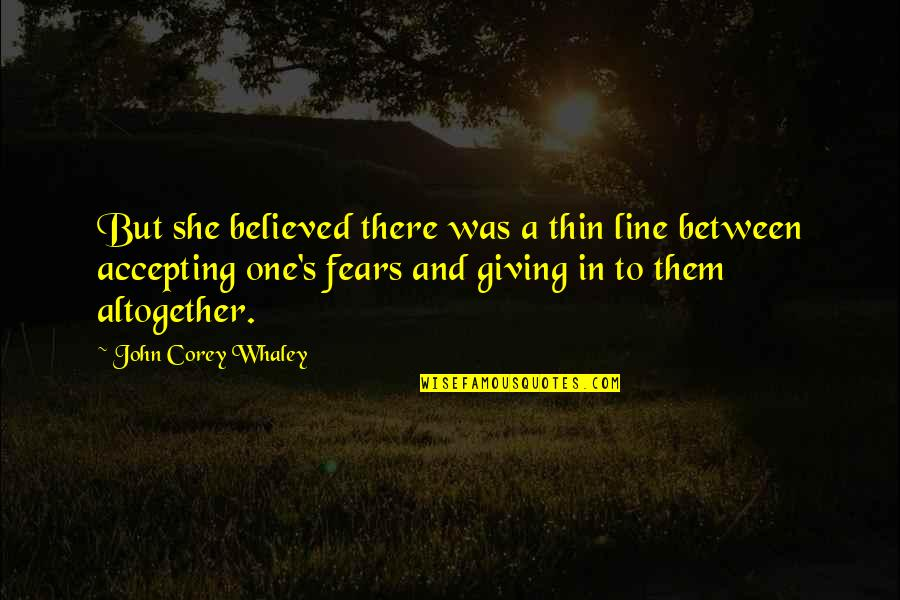 Whaley Quotes By John Corey Whaley: But she believed there was a thin line