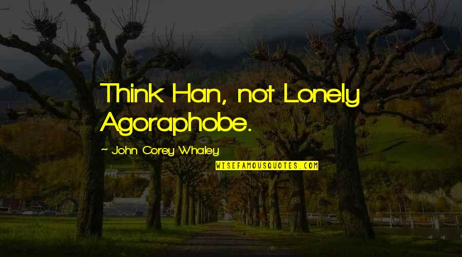 Whaley Quotes By John Corey Whaley: Think Han, not Lonely Agoraphobe.