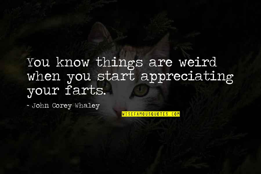 Whaley Quotes By John Corey Whaley: You know things are weird when you start