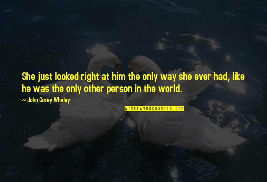 Whaley Quotes By John Corey Whaley: She just looked right at him the only