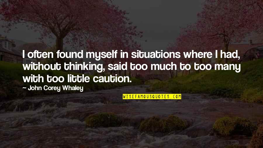 Whaley Quotes By John Corey Whaley: I often found myself in situations where I