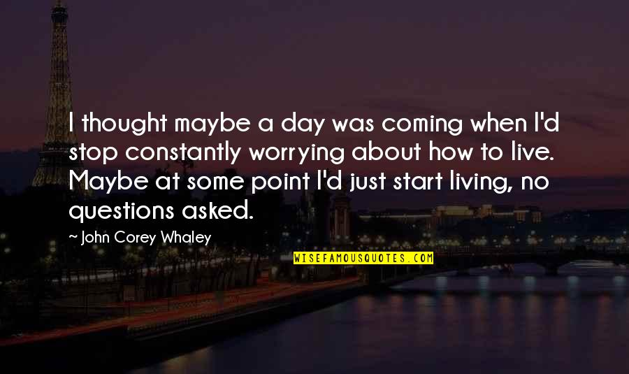 Whaley Quotes By John Corey Whaley: I thought maybe a day was coming when