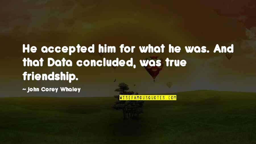 Whaley Quotes By John Corey Whaley: He accepted him for what he was. And