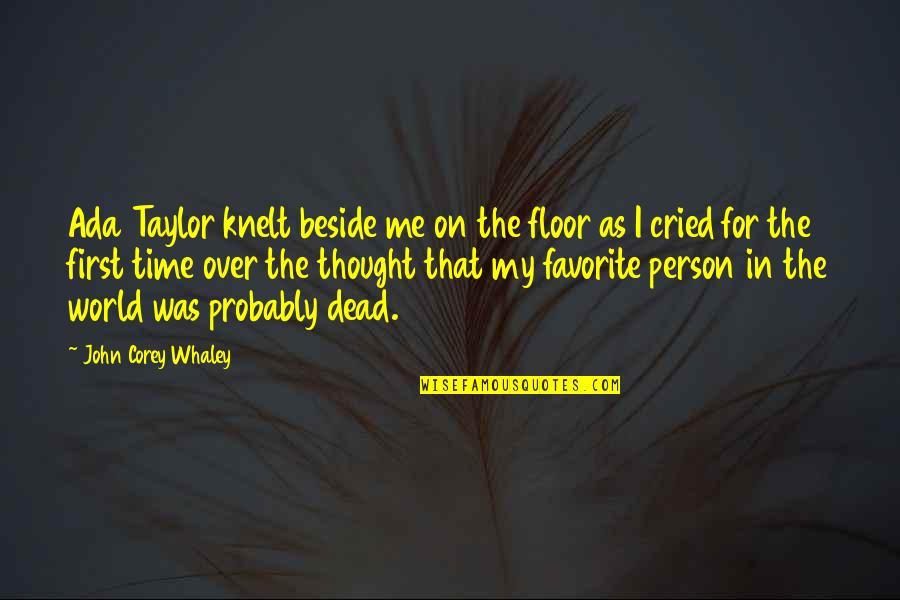 Whaley Quotes By John Corey Whaley: Ada Taylor knelt beside me on the floor