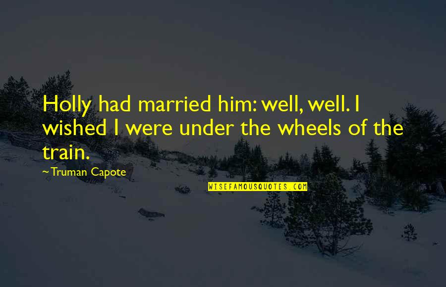 What A Girl Wants From A Man Quotes By Truman Capote: Holly had married him: well, well. I wished
