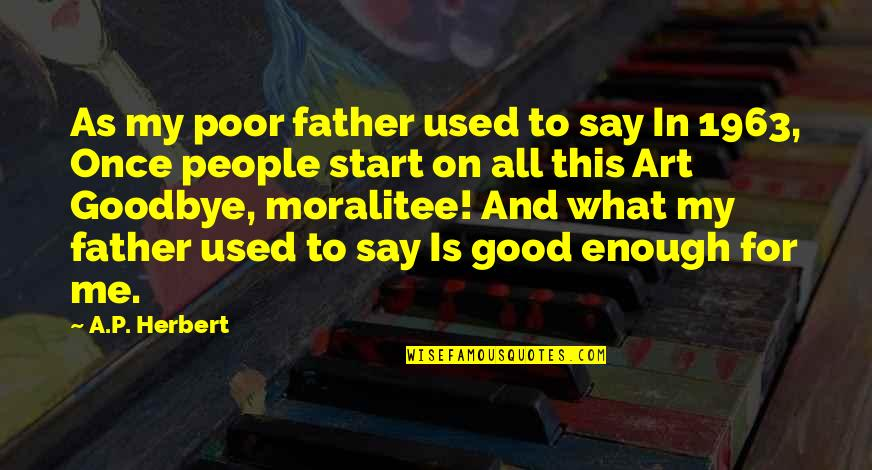 What A Good Father Is Quotes By A.P. Herbert: As my poor father used to say In