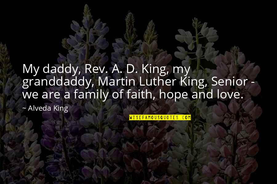 What Anxiety Feels Like Quotes By Alveda King: My daddy, Rev. A. D. King, my granddaddy,