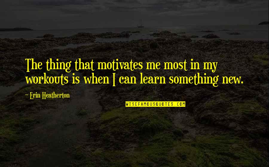 What Anxiety Feels Like Quotes By Erin Heatherton: The thing that motivates me most in my