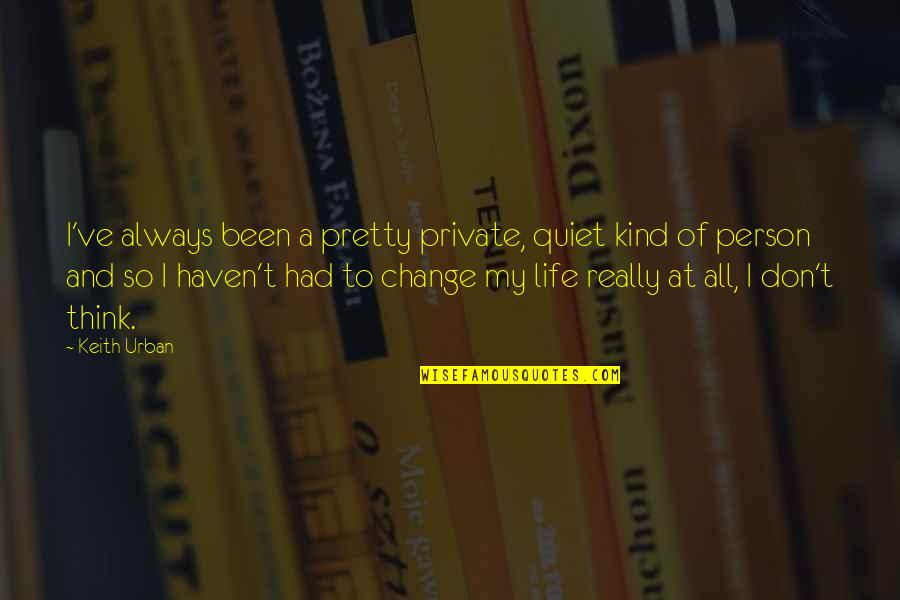 What Anxiety Feels Like Quotes By Keith Urban: I've always been a pretty private, quiet kind