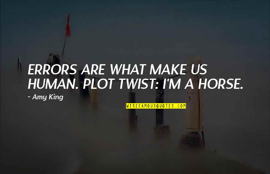 What Are American Quotes By Amy King: ERRORS ARE WHAT MAKE US HUMAN. PLOT TWIST: