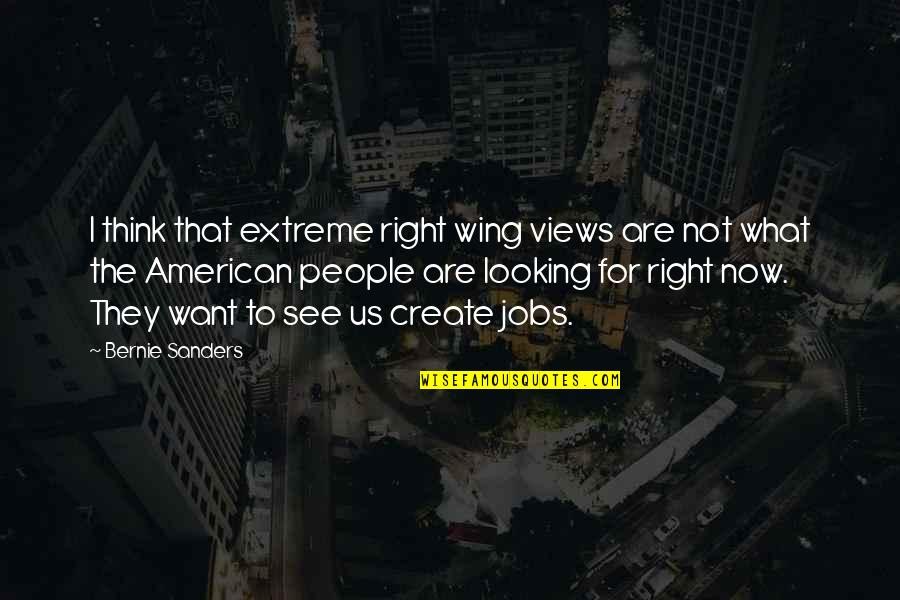 What Are American Quotes By Bernie Sanders: I think that extreme right wing views are