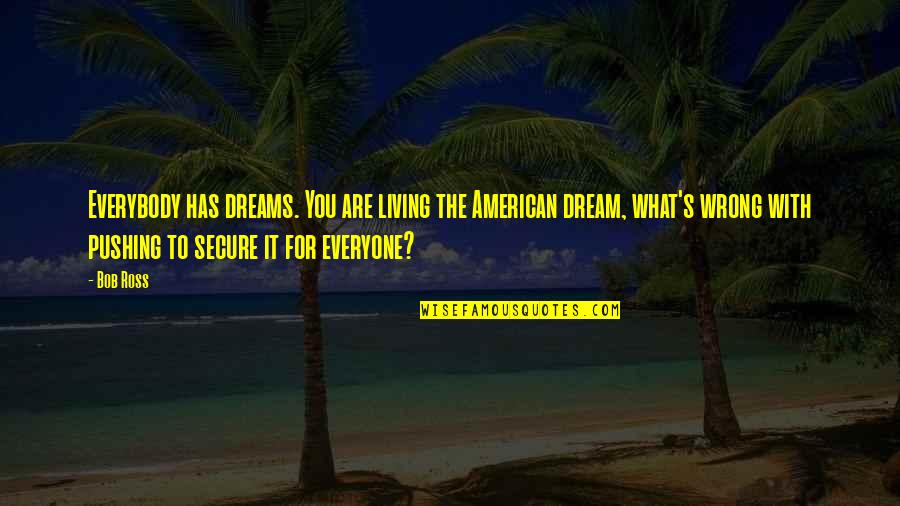 What Are American Quotes By Bob Ross: Everybody has dreams. You are living the American