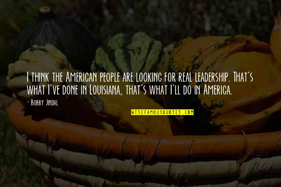What Are American Quotes By Bobby Jindal: I think the American people are looking for