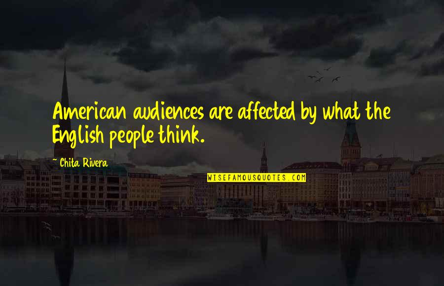 What Are American Quotes By Chita Rivera: American audiences are affected by what the English