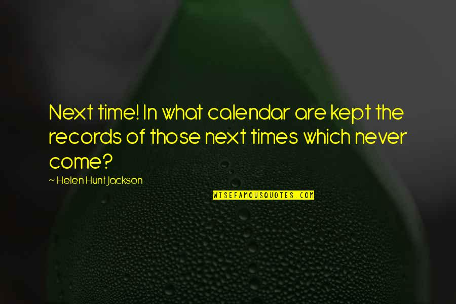 What Are American Quotes By Helen Hunt Jackson: Next time! In what calendar are kept the