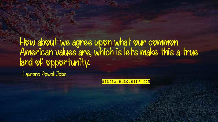 What Are American Quotes By Laurene Powell Jobs: How about we agree upon what our common