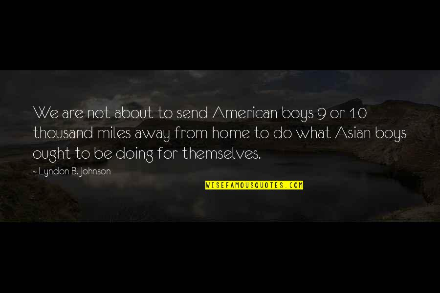What Are American Quotes By Lyndon B. Johnson: We are not about to send American boys