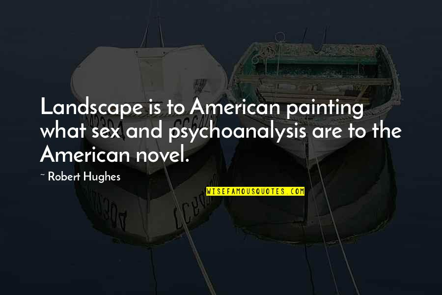 What Are American Quotes By Robert Hughes: Landscape is to American painting what sex and