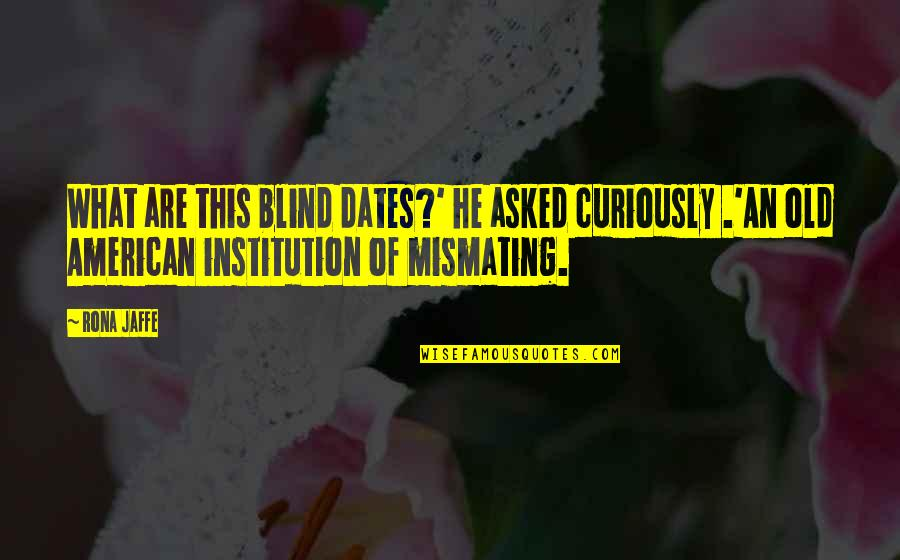 What Are American Quotes By Rona Jaffe: What are this blind dates?' he asked curiously