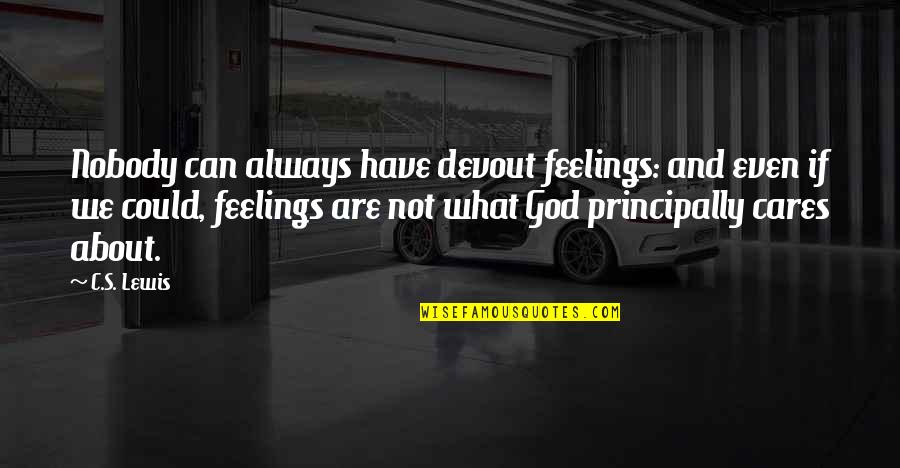 What Are These Feelings Quotes By C.S. Lewis: Nobody can always have devout feelings: and even