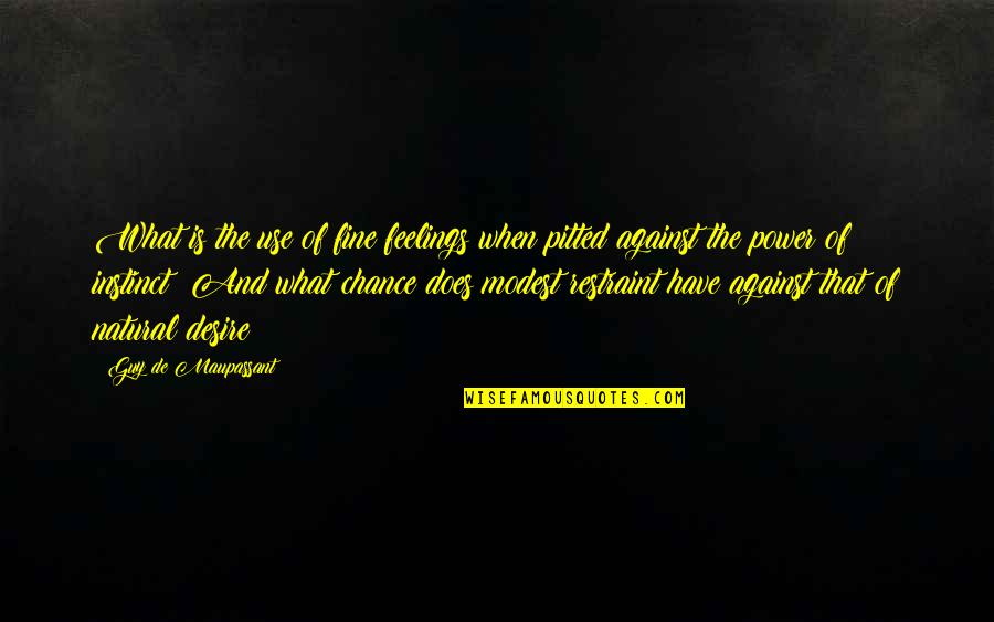 What Are These Feelings Quotes By Guy De Maupassant: What is the use of fine feelings when