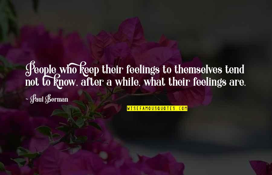 What Are These Feelings Quotes By Paul Berman: People who keep their feelings to themselves tend
