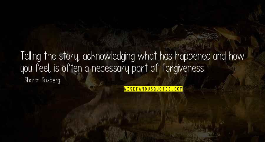 What Are These Feelings Quotes By Sharon Salzberg: Telling the story, acknowledging what has happened and