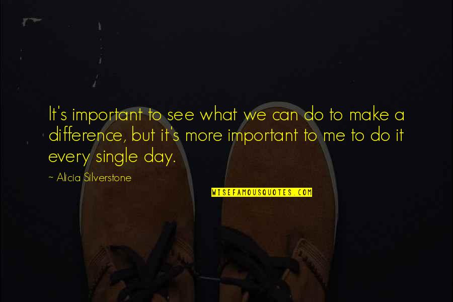 What Can You Do For Me Quotes By Alicia Silverstone: It's important to see what we can do