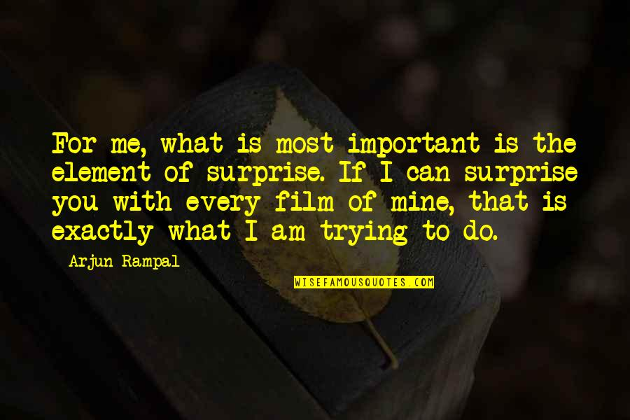 What Can You Do For Me Quotes By Arjun Rampal: For me, what is most important is the