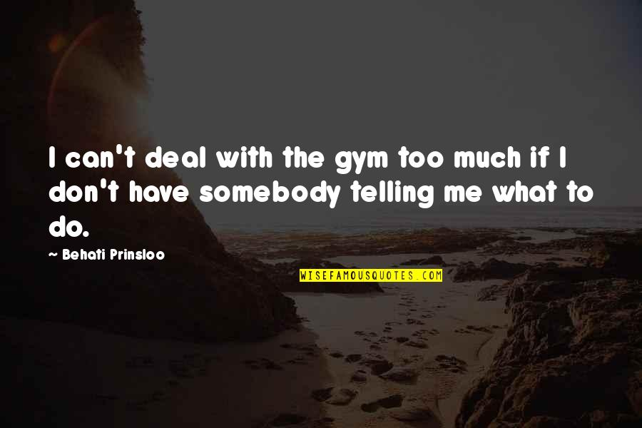 What Can You Do For Me Quotes By Behati Prinsloo: I can't deal with the gym too much