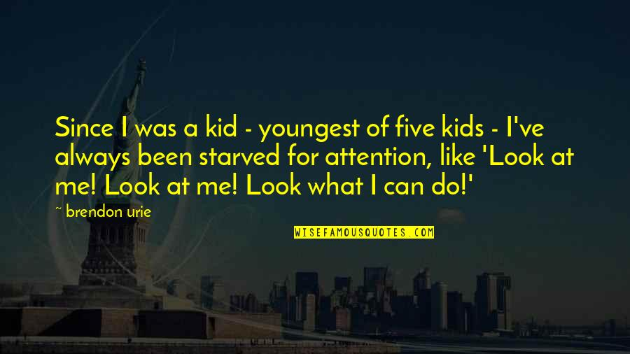 What Can You Do For Me Quotes By Brendon Urie: Since I was a kid - youngest of