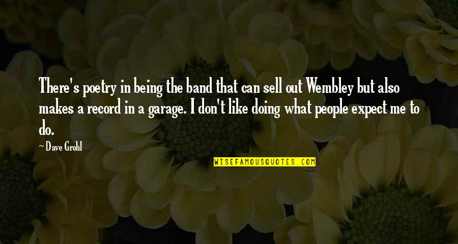 What Can You Do For Me Quotes By Dave Grohl: There's poetry in being the band that can