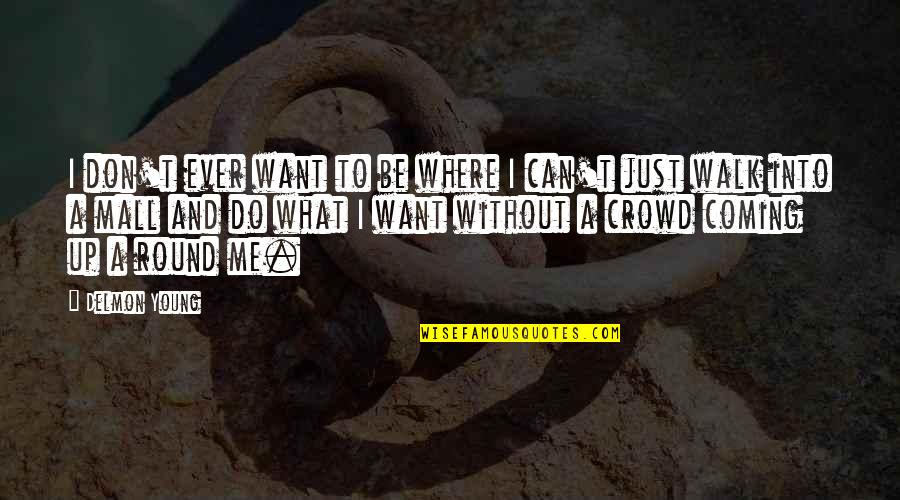 What Can You Do For Me Quotes By Delmon Young: I don't ever want to be where I