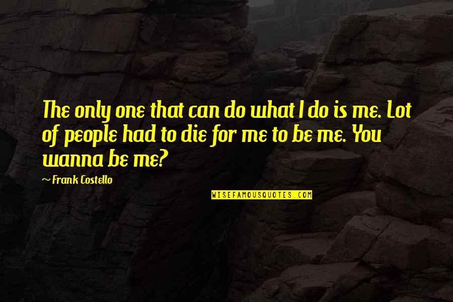What Can You Do For Me Quotes By Frank Costello: The only one that can do what I