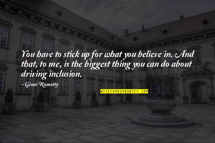 What Can You Do For Me Quotes By Ginni Rometty: You have to stick up for what you