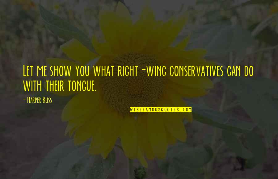What Can You Do For Me Quotes By Harper Bliss: Let me show you what right-wing conservatives can