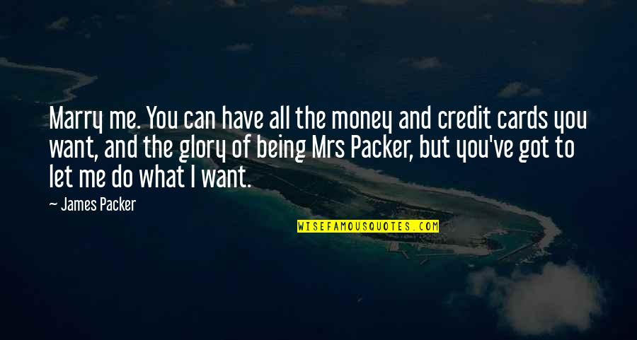 What Can You Do For Me Quotes By James Packer: Marry me. You can have all the money