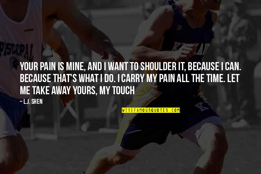 What Can You Do For Me Quotes By L.J. Shen: Your pain is mine, and I want to