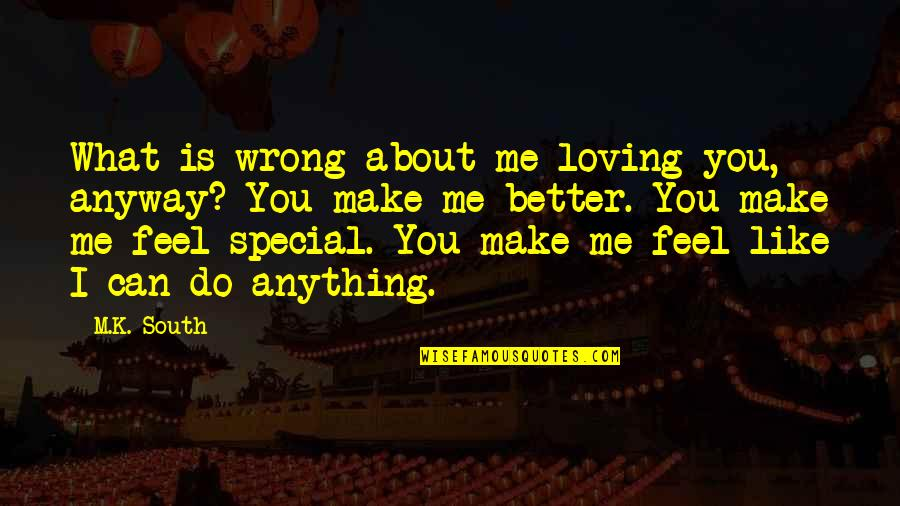 What Can You Do For Me Quotes By M.K. South: What is wrong about me loving you, anyway?